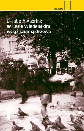 Elisabeth Åsbrink - W Lesie Wiedeńskim wciąż szumią drzewa