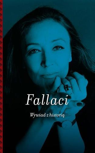 Wywiad z historią. Oriana Fallaci - Publikacja zbiorowa