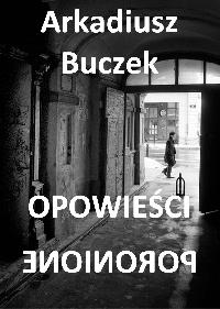 Opowieści poronione - Arkadiusz Buczek